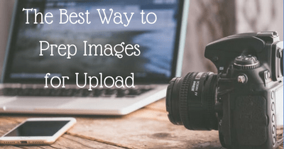 Camera on desk with text The Best Way to Prep Images for Upload